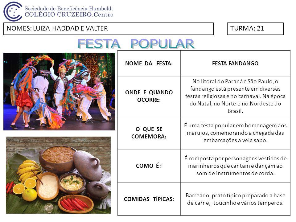 FESTA POPULAR NOMES: LUIZA HADDAD E VALTER TURMA: 21 NOME DA FESTA:
