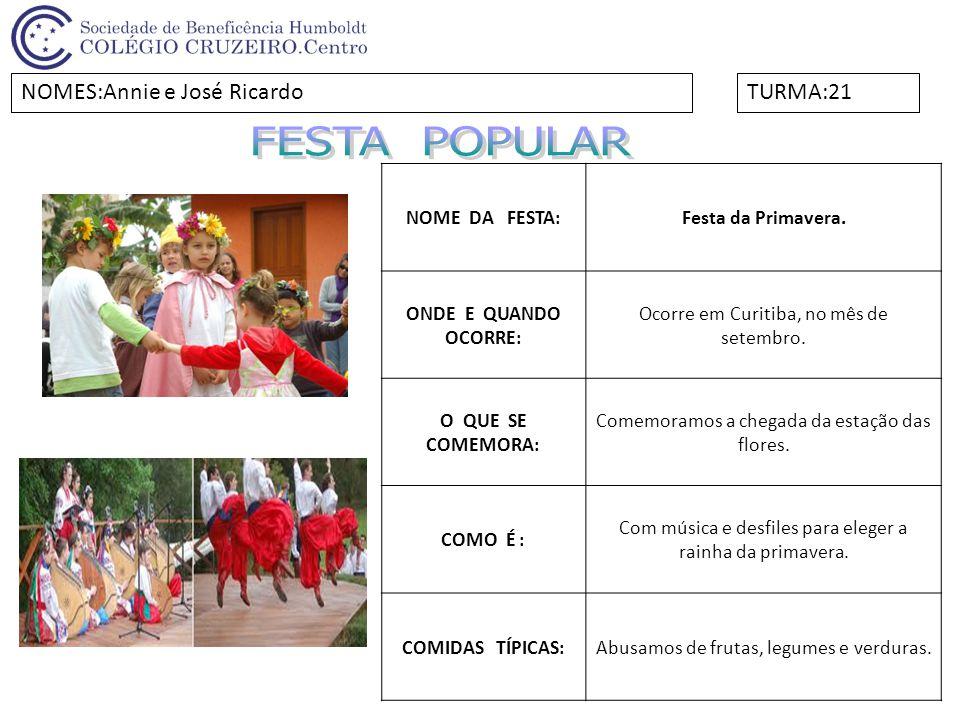 FESTA POPULAR NOMES:Annie e José Ricardo TURMA:21 NOME DA FESTA: