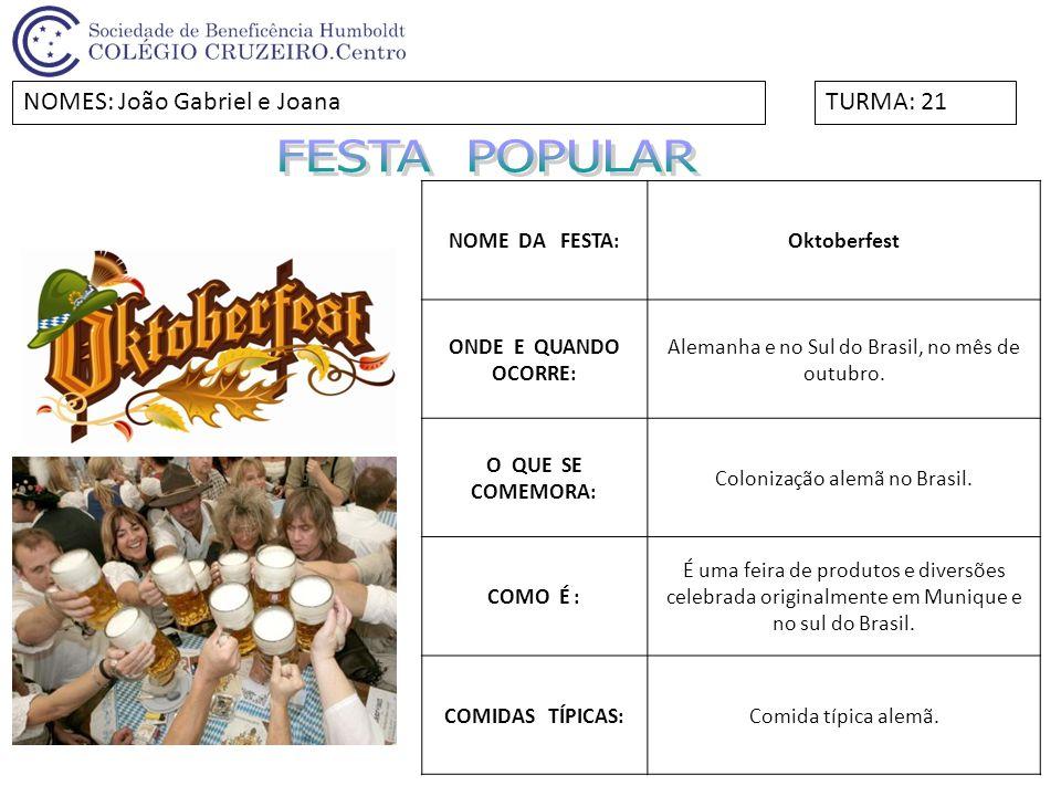 FESTA POPULAR NOMES: João Gabriel e Joana TURMA: 21 NOME DA FESTA:
