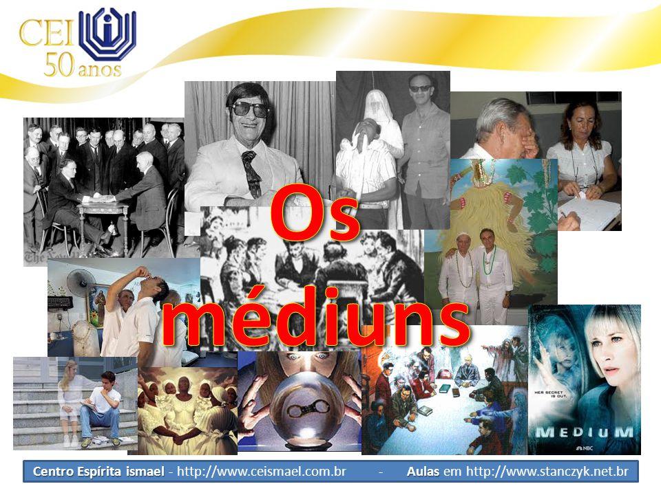 Os médiuns Centro Espírita ismael - http://www.ceismael.com.br - Aulas em http://www.stanczyk.net.br.