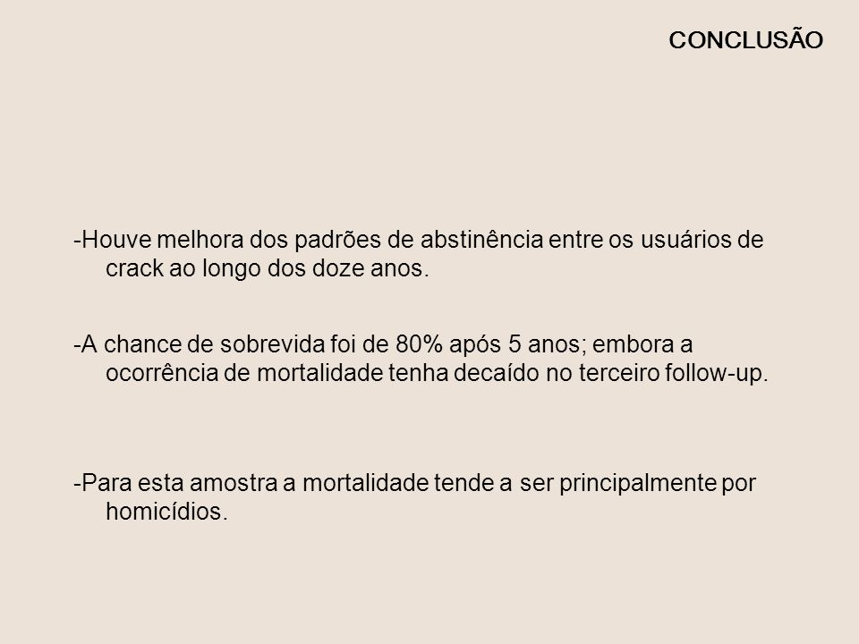 CONCLUSÃO -Houve melhora dos padrões de abstinência entre os usuários de crack ao longo dos doze anos.