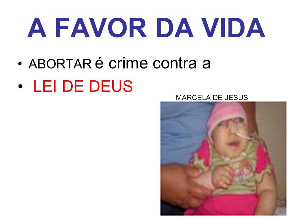 A FAVOR DA VIDA ABORTAR é crime contra a LEI DE DEUS MARCELA DE JESUS
