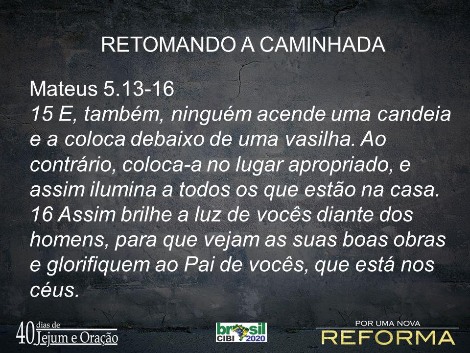 RETOMANDO A CAMINHADA Mateus 5.13-16.