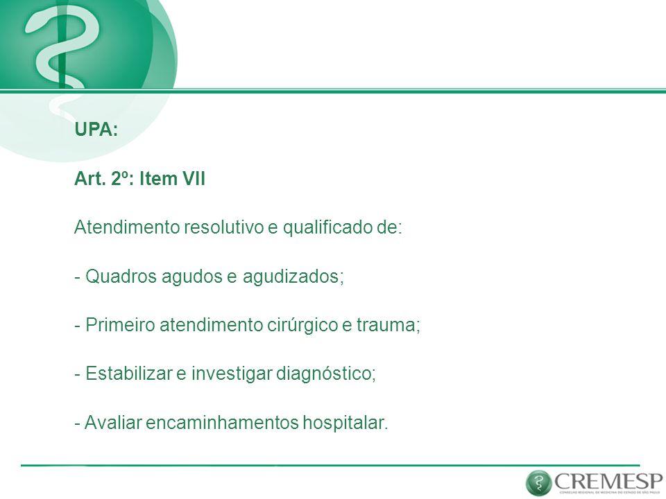 UPA: Art. 2º: Item VII. Atendimento resolutivo e qualificado de: - Quadros agudos e agudizados; Primeiro atendimento cirúrgico e trauma;