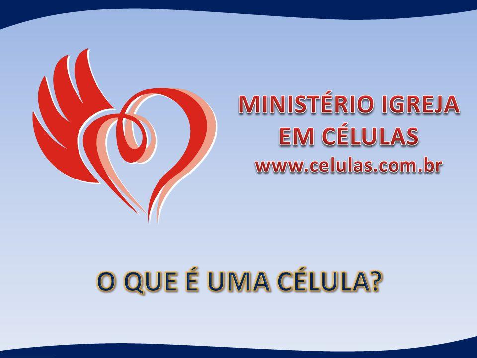MINISTÉRIO IGREJA EM CÉLULAS www.celulas.com.br O QUE É UMA CÉLULA