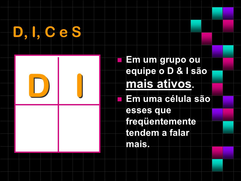 D I D, I, C e S Em um grupo ou equipe o D & I são mais ativos.