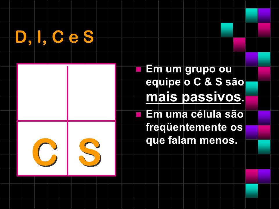 C S D, I, C e S Em um grupo ou equipe o C & S são mais passivos.