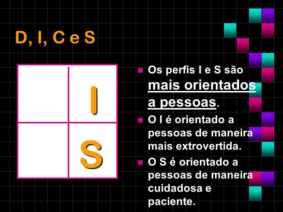 I S D, I, C e S Os perfis I e S são mais orientados a pessoas.