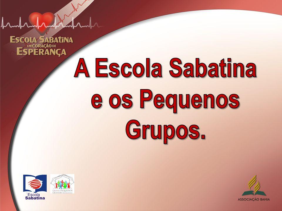 A Escola Sabatina e os Pequenos Grupos.