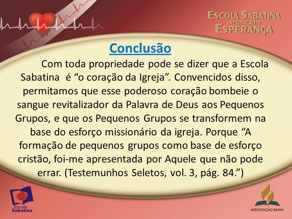 Conclusão Com toda propriedade pode se dizer que a Escola Sabatina é o coração da Igreja .