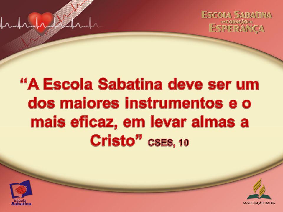 A Escola Sabatina deve ser um dos maiores instrumentos e o mais eficaz, em levar almas a Cristo CSES, 10