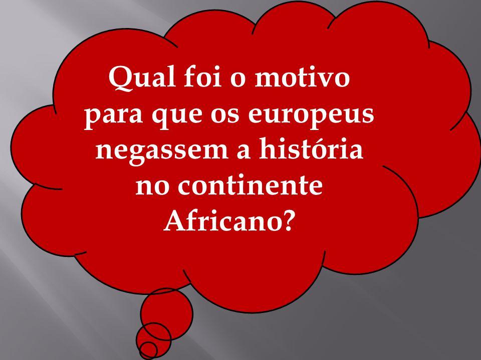 Qual foi o motivo para que os europeus negassem a história no continente Africano