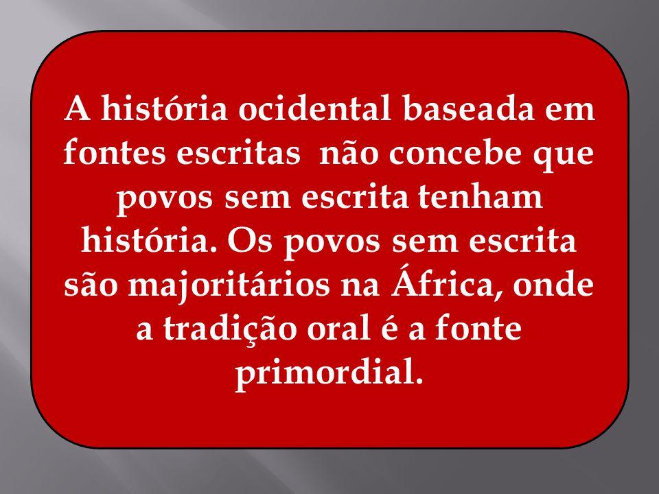 A história ocidental baseada em fontes escritas não concebe que povos sem escrita tenham história.
