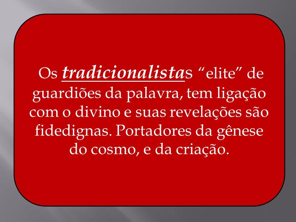 Os tradicionalistas elite de guardiões da palavra, tem ligação com o divino e suas revelações são fidedignas.