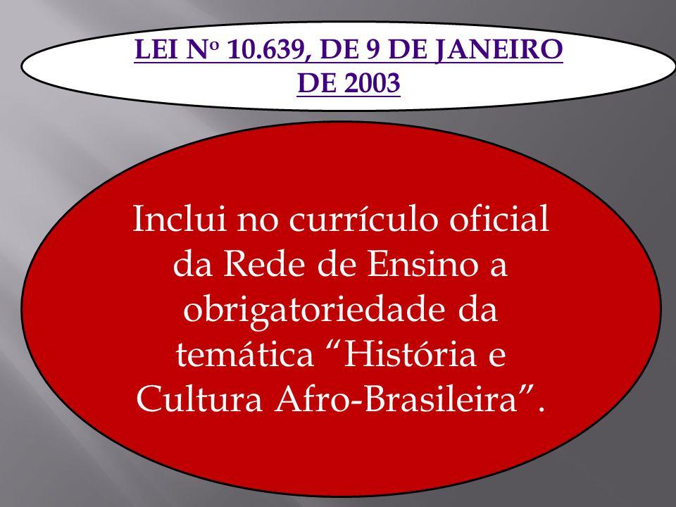 LEI No 10.639, DE 9 DE JANEIRO DE 2003