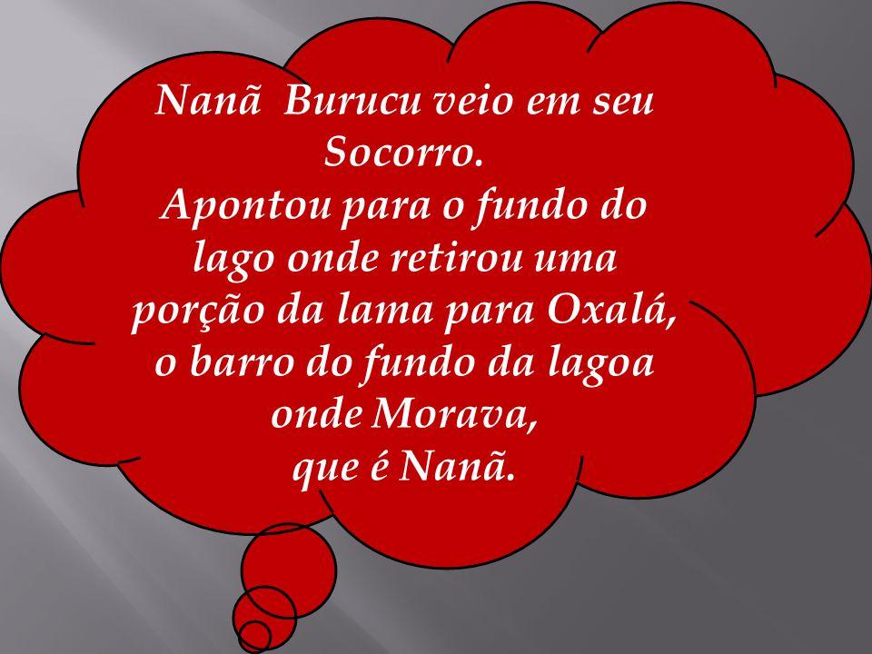Nanã Burucu veio em seu Socorro