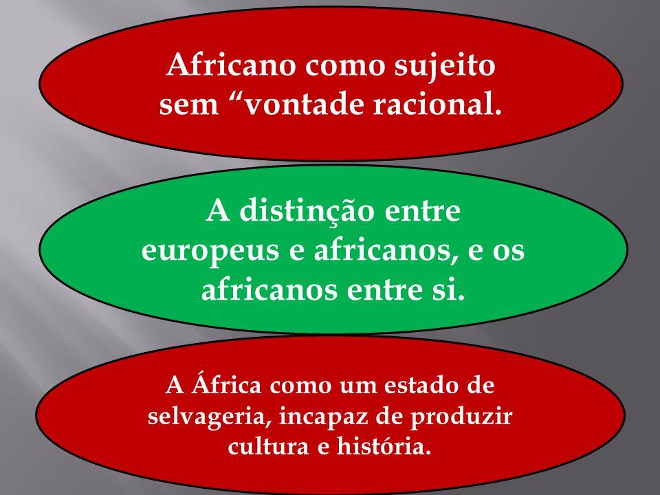Africano como sujeito sem vontade racional.