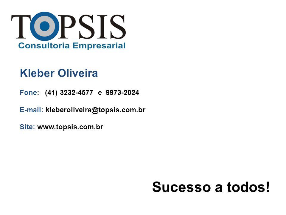 Sucesso a todos! Kleber Oliveira Fone: (41) 3232-4577 e 9973-2024