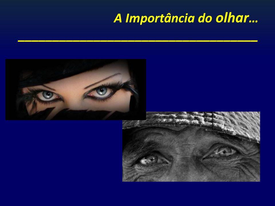 A Importância do olhar… ___________________________________