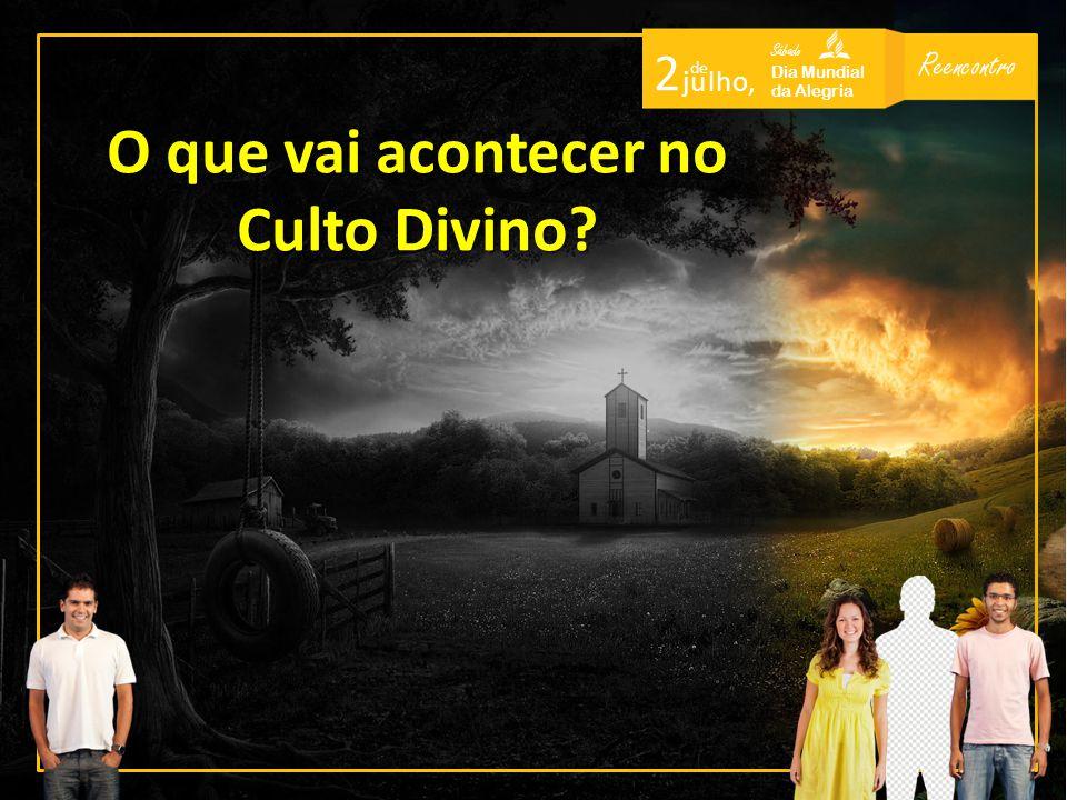O que vai acontecer no Culto Divino