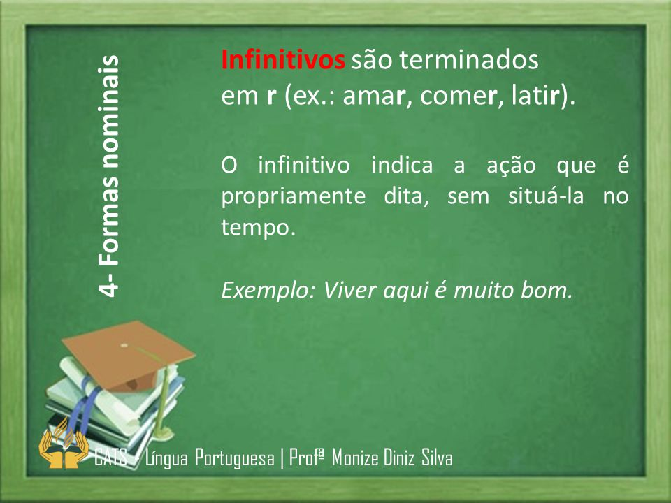 Infinitivos são terminados em r (ex.: amar, comer, latir).