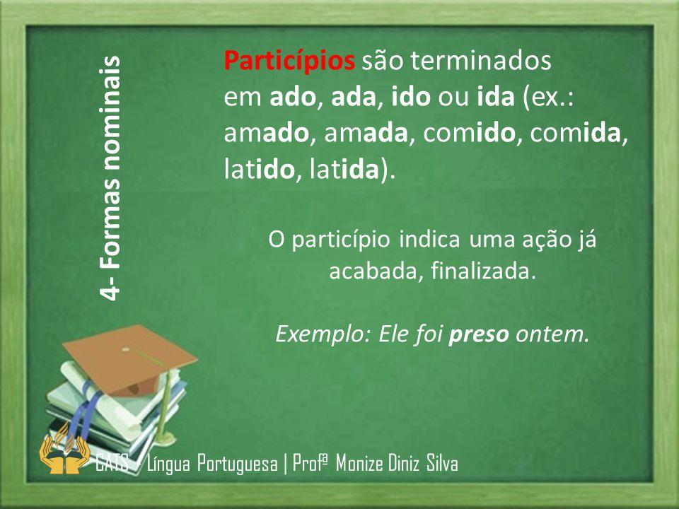 Particípios são terminados em ado, ada, ido ou ida (ex
