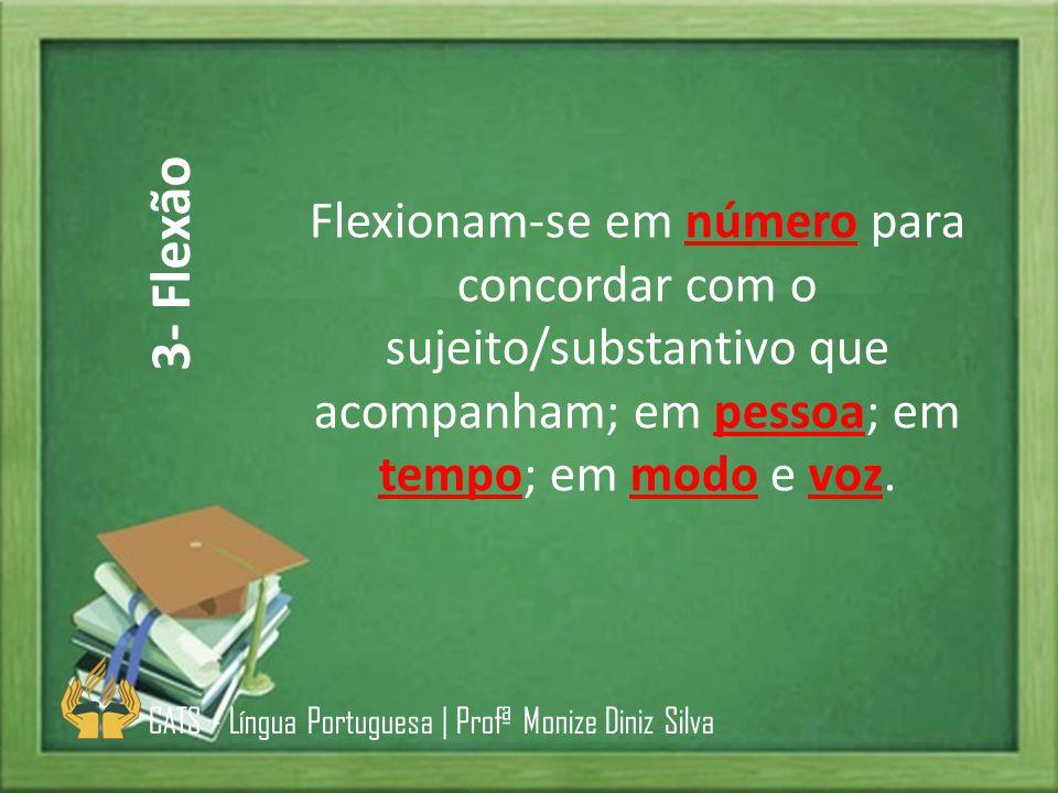 3- Flexão Flexionam-se em número para concordar com o sujeito/substantivo que acompanham; em pessoa; em tempo; em modo e voz.