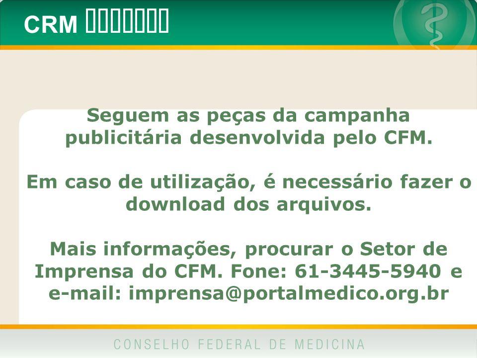 CRM DIGITAL Seguem as peças da campanha publicitária desenvolvida pelo CFM. Em caso de utilização, é necessário fazer o download dos arquivos.