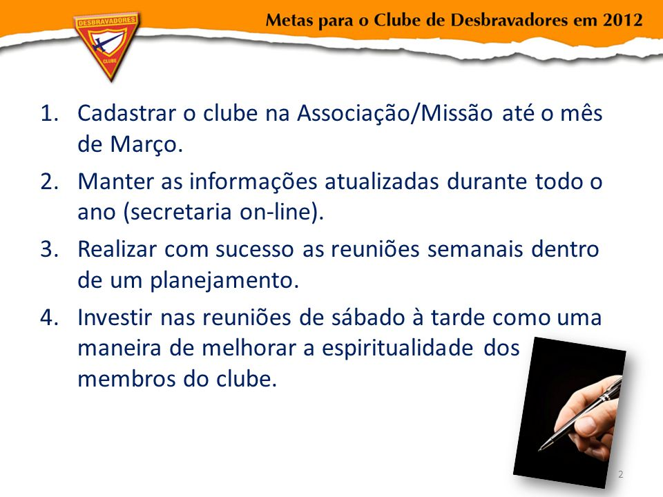 Cadastrar o clube na Associação/Missão até o mês de Março.