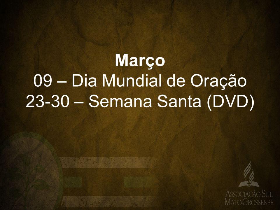 Março 09 – Dia Mundial de Oração 23-30 – Semana Santa (DVD)