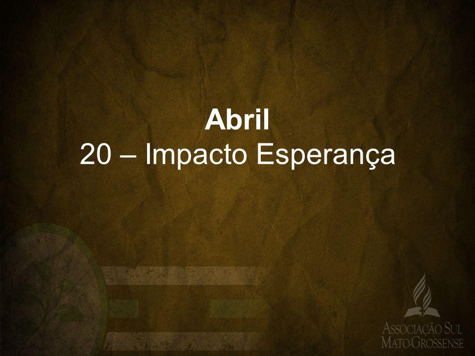 Abril 20 – Impacto Esperança