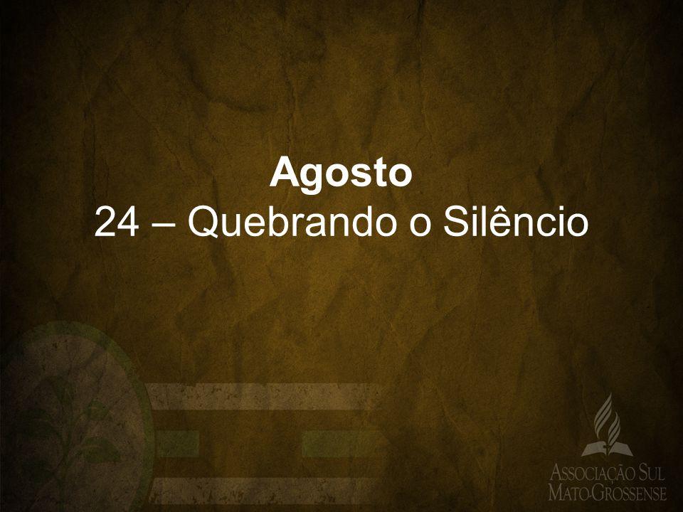 Agosto 24 – Quebrando o Silêncio