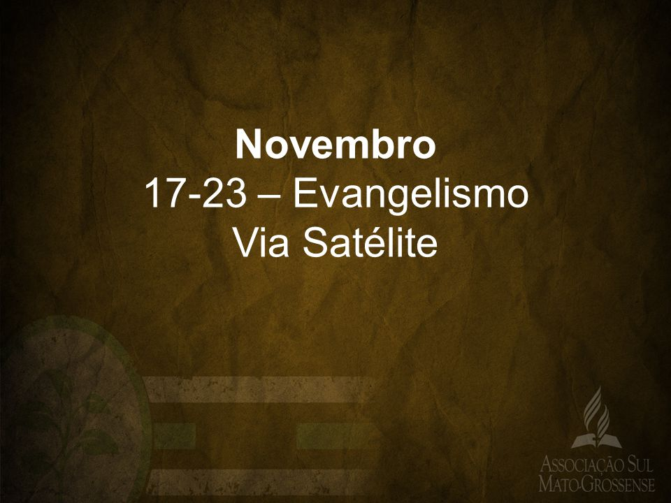 Novembro 17-23 – Evangelismo Via Satélite