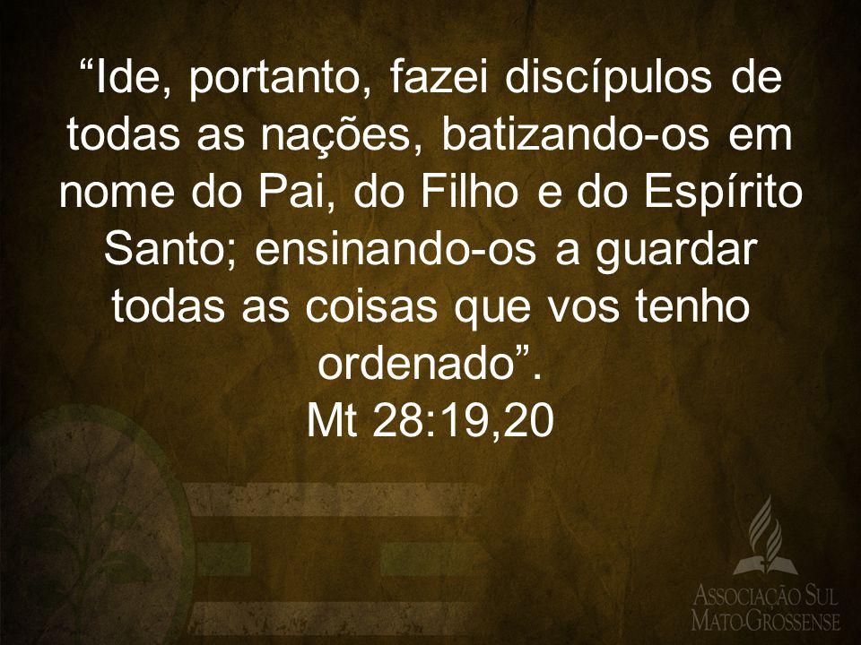 Ide, portanto, fazei discípulos de todas as nações, batizando-os em nome do Pai, do Filho e do Espírito Santo; ensinando-os a guardar todas as coisas que vos tenho ordenado .