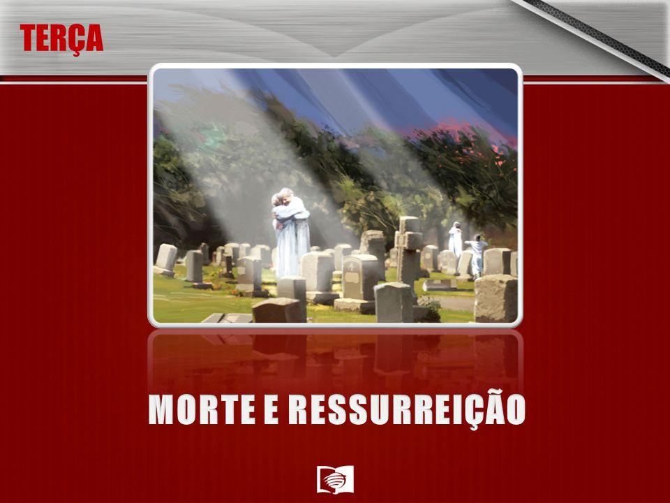 TERÇA MORTE E RESSURREIÇÃO