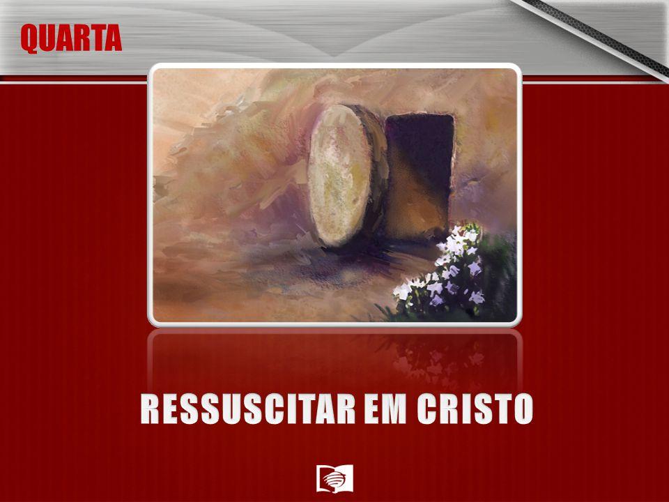 QUARTA RESSUSCITAR EM CRISTO