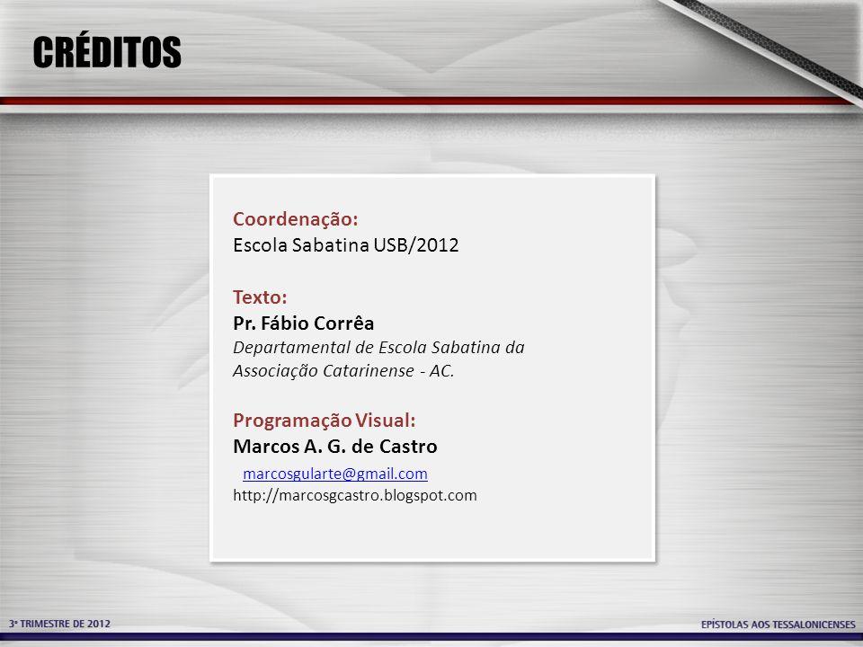 CRÉDITOS Coordenação: Escola Sabatina USB/2012 Texto: Pr. Fábio Corrêa