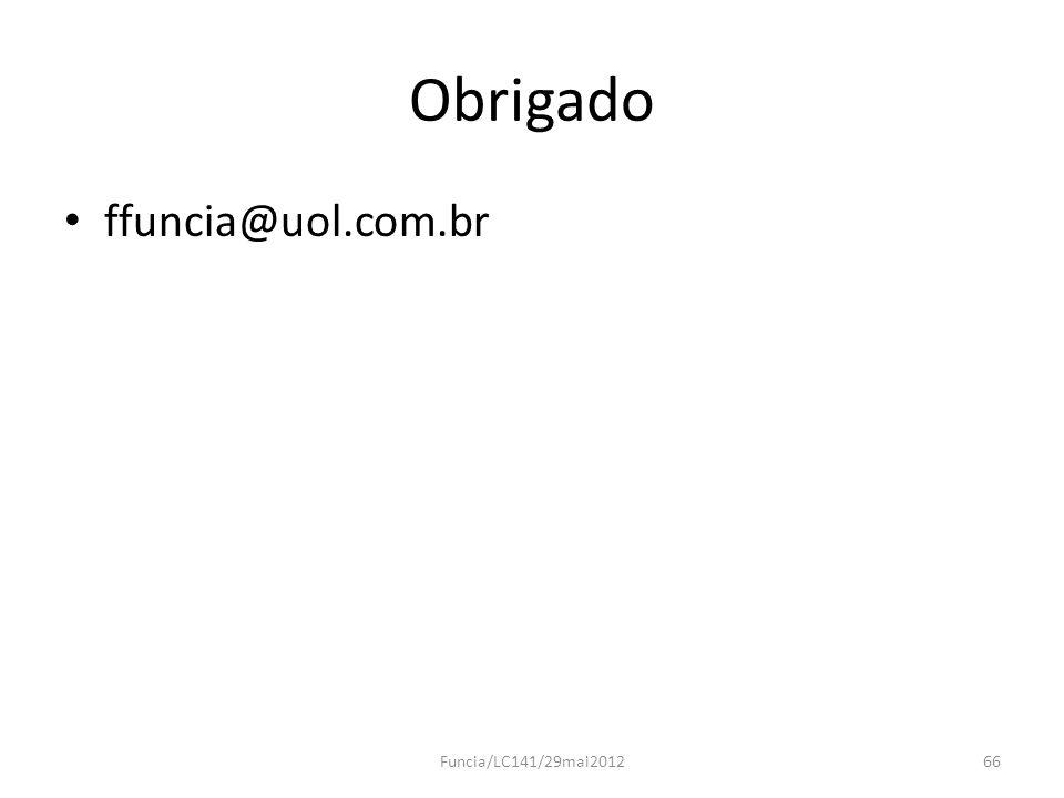 Obrigado ffuncia@uol.com.br Funcia/LC141/29mai2012