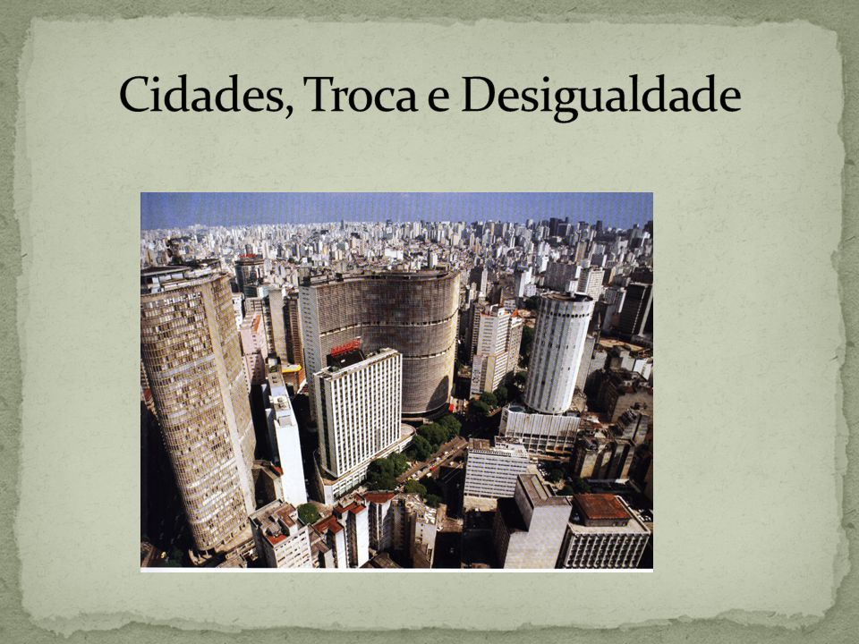 Cidades, Troca e Desigualdade