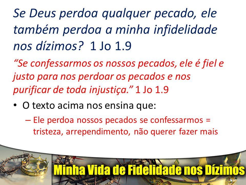 Se Deus perdoa qualquer pecado, ele também perdoa a minha infidelidade nos dízimos 1 Jo 1.9