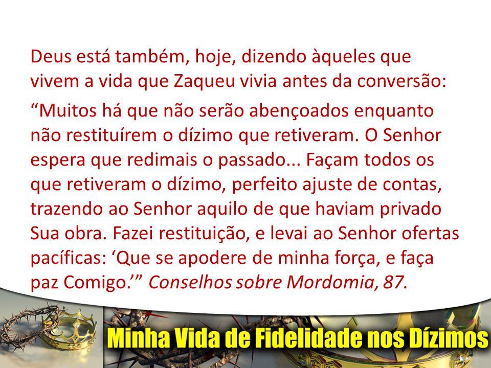 Deus está também, hoje, dizendo àqueles que vivem a vida que Zaqueu vivia antes da conversão: Muitos há que não serão abençoados enquanto não restituírem o dízimo que retiveram.