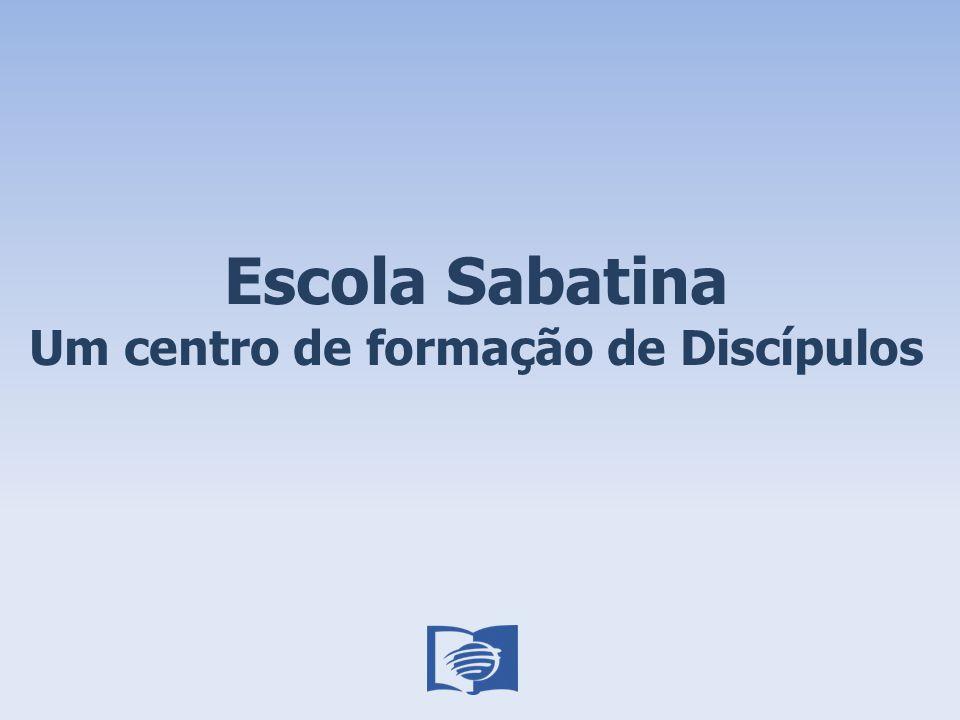 Escola Sabatina Um centro de formação de Discípulos