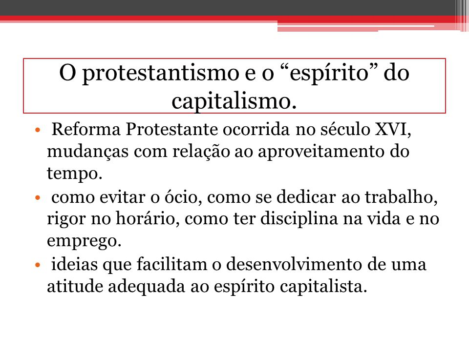 O protestantismo e o espírito do capitalismo.