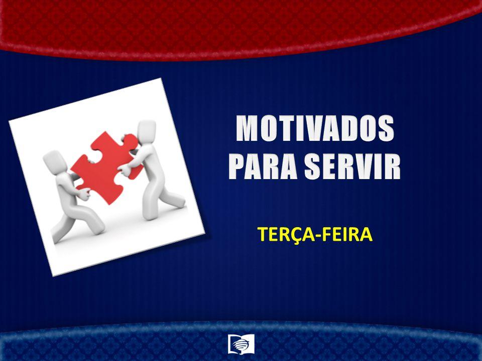 MOTIVADOS PARA SERVIR TERÇA-FEIRA