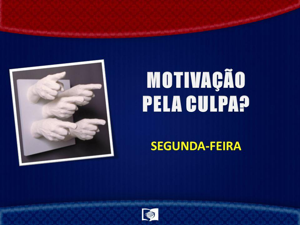 MOTIVAÇÃO PELA CULPA SEGUNDA-FEIRA