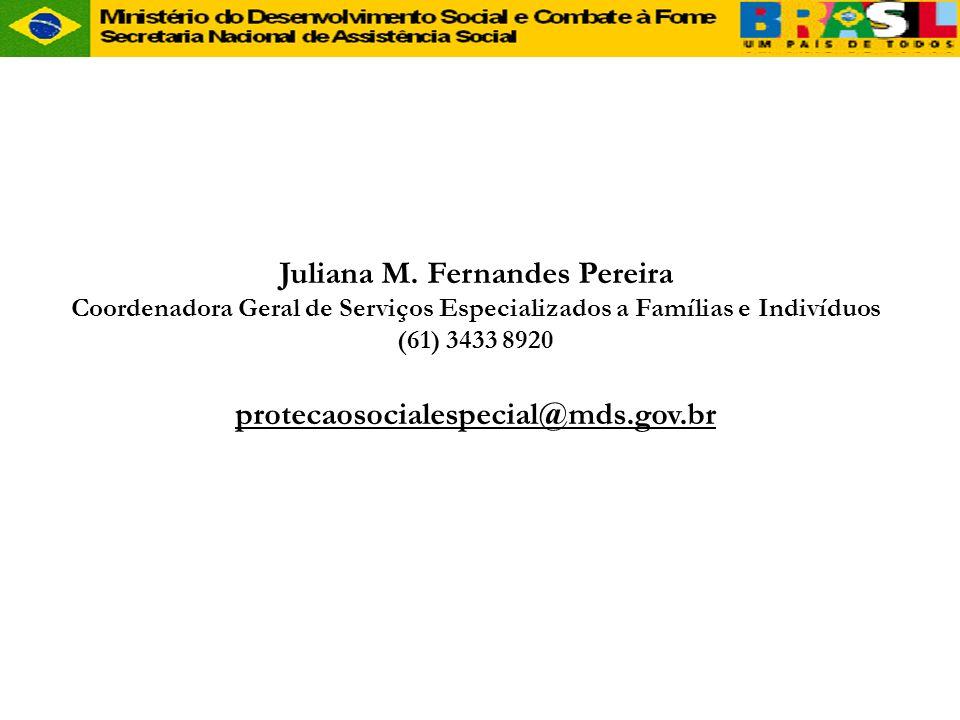 Juliana M. Fernandes Pereira protecaosocialespecial@mds.gov.br