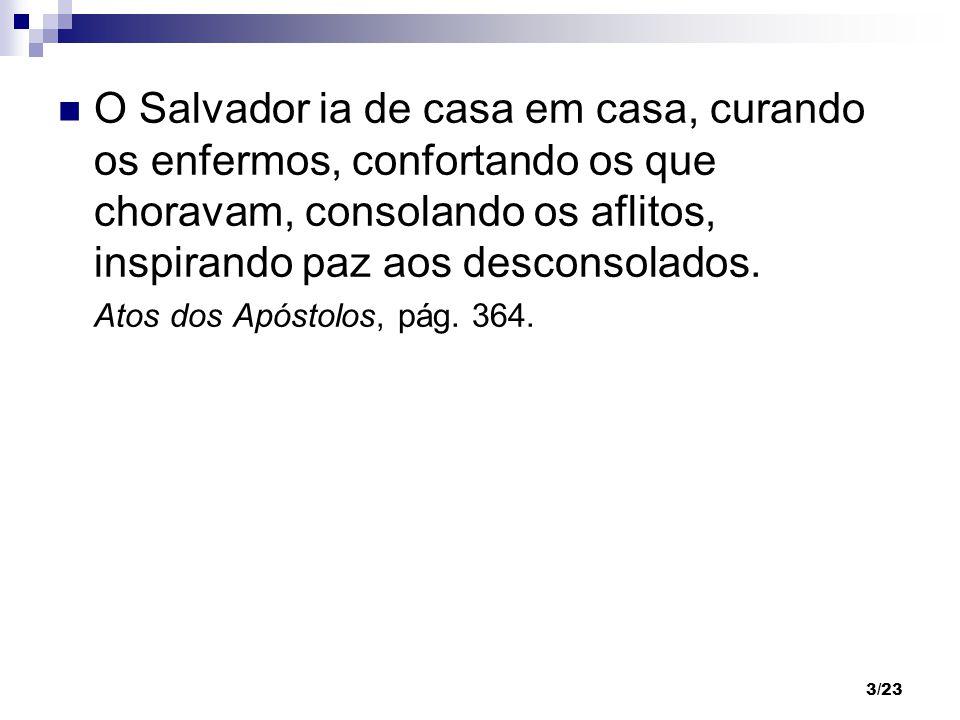 O Salvador ia de casa em casa, curando os enfermos, confortando os que choravam, consolando os aflitos, inspirando paz aos desconsolados.