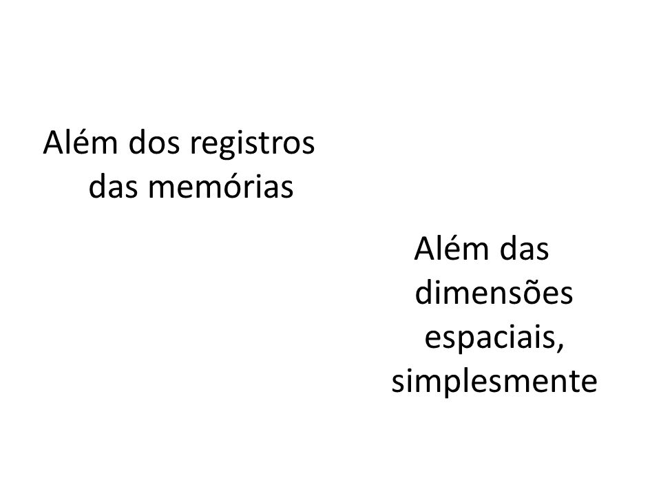 Além dos registros das memórias
