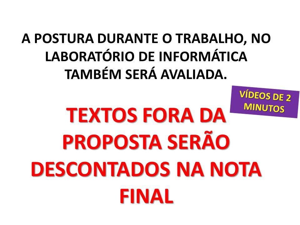 TEXTOS FORA DA PROPOSTA SERÃO DESCONTADOS NA NOTA FINAL