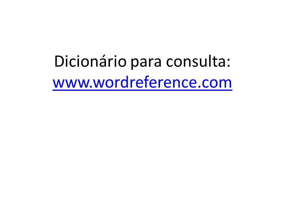 Dicionário para consulta: www.wordreference.com